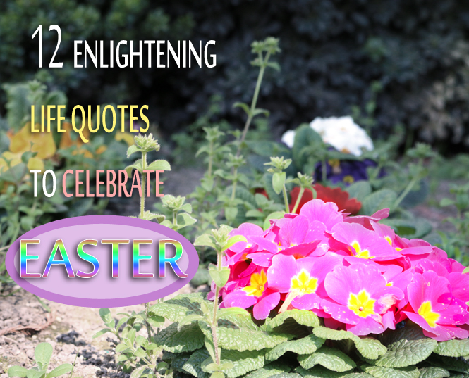 12 life quotes to celebrate easter 2014