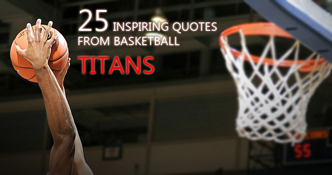 25 inspiring quotes from basketball titans