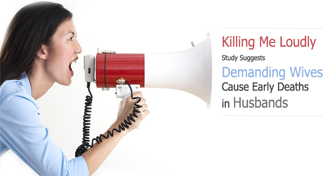 killing me loudly study suggest demanding wives cause early deaths in husbands