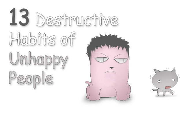 The 13 destructive habits of unhappy people